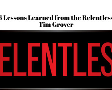 5 Lessons Learned from the Relentless Tim Grover