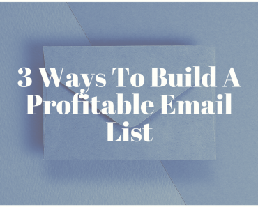 3 Ways To Build A Profitable Email List