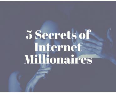 5 Secrets of Internet Millionaires