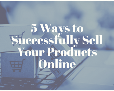 5 Ways to Successfully Sell Your Products Online