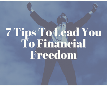 7 Tips To Lead You To Financial Freedom