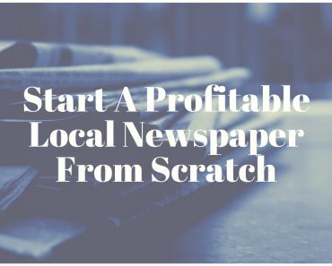 Start A Profitable Local Newspaper From Scratch