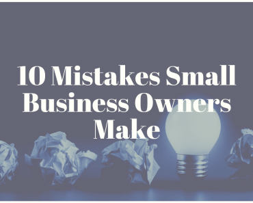10 Mistakes Small Business Owners Make