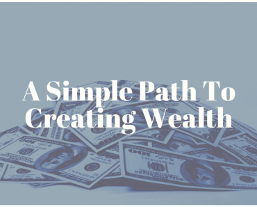 A Simple Path To Creating Wealth