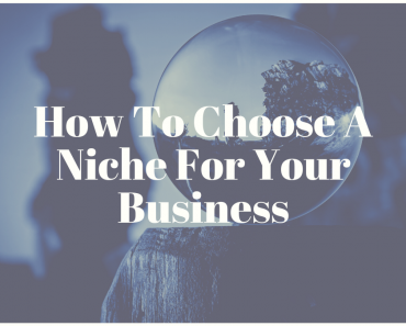 How To Choose A Niche For Your Business