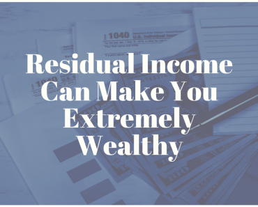 Residual Income Can Make You Extremely Wealthy