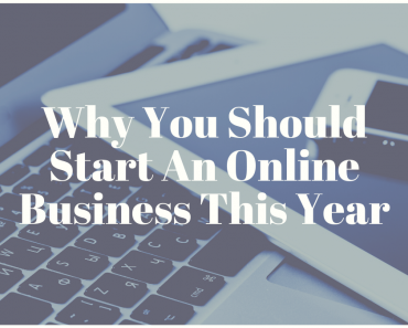 Why You Should Start An Online Business This Year