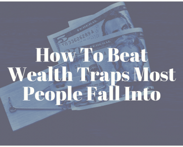 How To Beat Wealth Traps Most People Fall Into